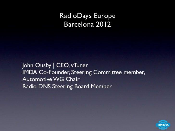 RadioDays Europe             Barcelona 2012John Ousby   CEO, vTunerIMDA Co-Founder, Steering Committee member,Automotive W...