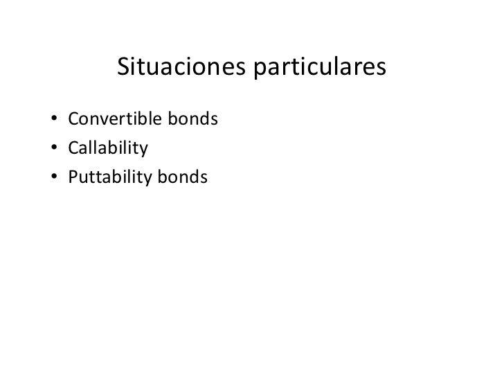 Situacionesparticulares• Convertiblebonds• Callability• Puttability bonds