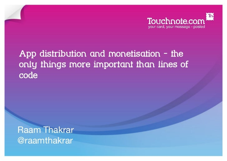 App distribution and monetisation - theonly things more important than lines ofcodeRaam Thakrar@raamthakrar