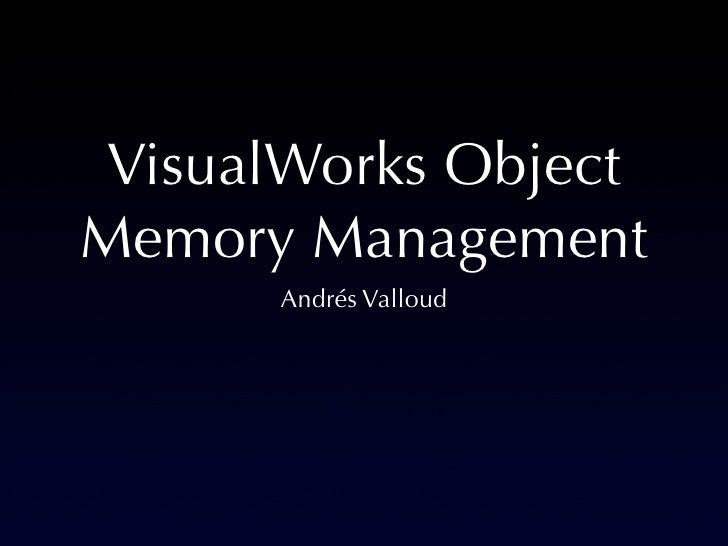 VisualWorks ObjectMemory Management      Andrés Valloud