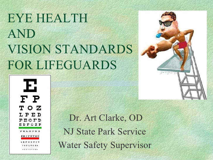 EYE HEALTH  AND VISION STANDARDS FOR LIFEGUARDS Dr. Art Clarke, OD NJ State Park Service Water Safety Supervisor