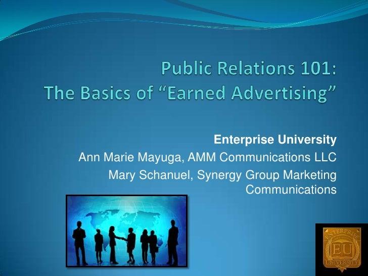 "Public Relations 101:The Basics of ""Earned Advertising""<br />Enterprise University<br />Ann Marie Mayuga, AMM Communicatio..."