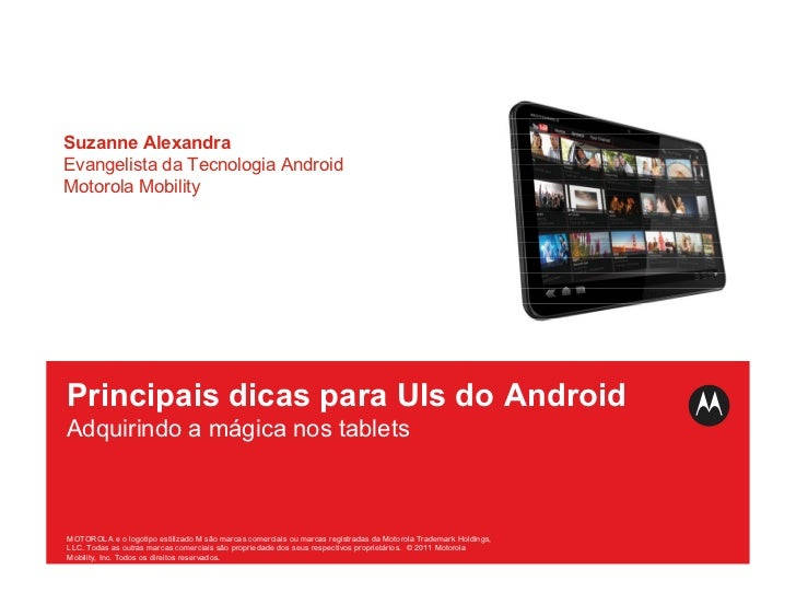 Suzanne AlexandraEvangelista da Tecnologia AndroidMotorola MobilityPrincipais dicas para UIs do AndroidAdquirindo a mágica...