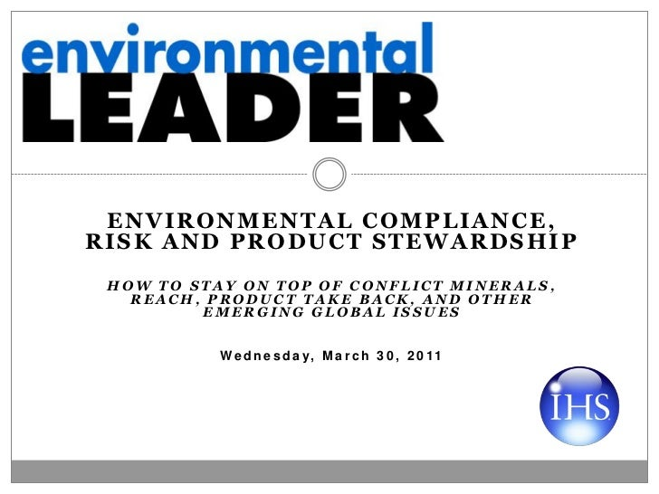 ENVIRONMENTAL COMPLIANCE,RISK AND PRODUCT STEWARDSHIP HOW TO STAY ON TOP OF CONFLICT MINERALS,   REACH, PRODUCT TAKE BACK,...