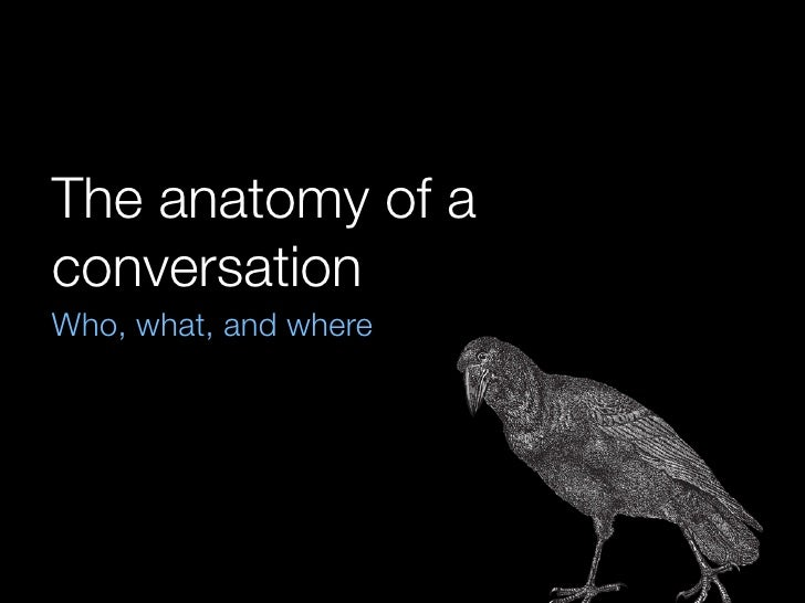 The anatomy of a conversation Who, what, and where