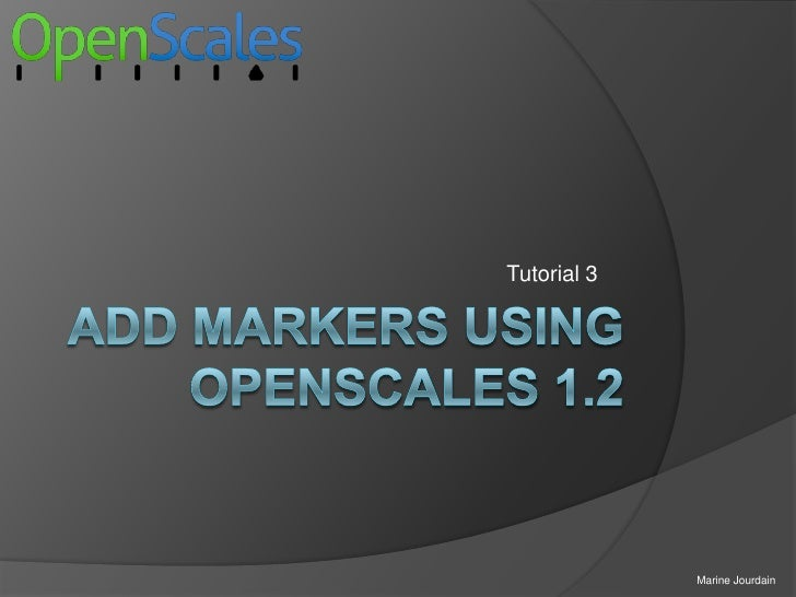 Add markers using openscales 1.2<br />Tutorial 3<br />Marine Jourdain<br />