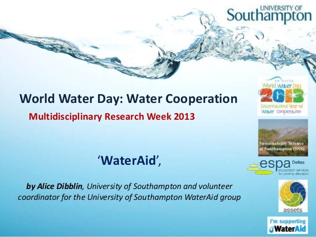 'WaterAid', Presentation by Alice Dibblin, University of Southampton and volunteer coordinator for the University of Southampton WaterAid group. Multidisciplinary Research Week 2013. #MDRWeek.