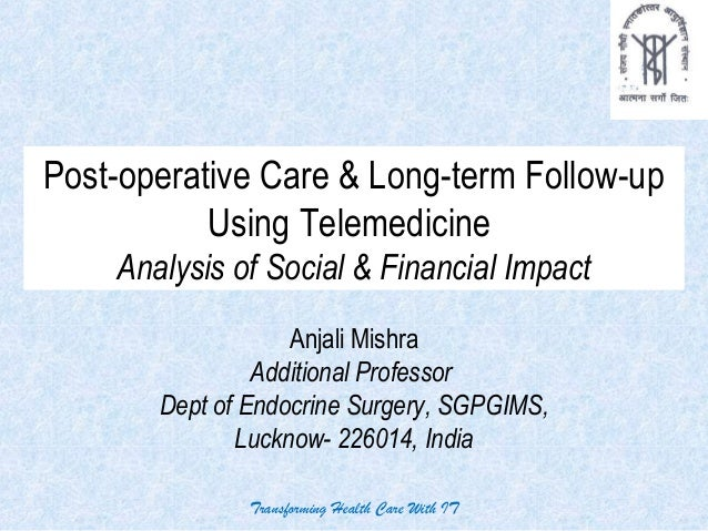 Post-operative Care & Long-term Follow-up Using Telemedicine Analysis of Social & Financial Impact Anjali Mishra Additiona...