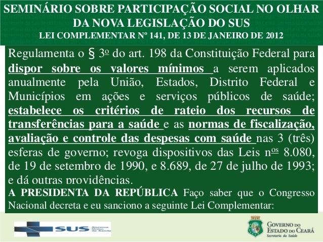 SEMINÁRIO SOBRE PARTICIPAÇÃO SOCIAL NO OLHAR         DA NOVA LEGISLAÇÃO DO SUS     LEI COMPLEMENTAR Nº 141, DE 13 DE JANEI...