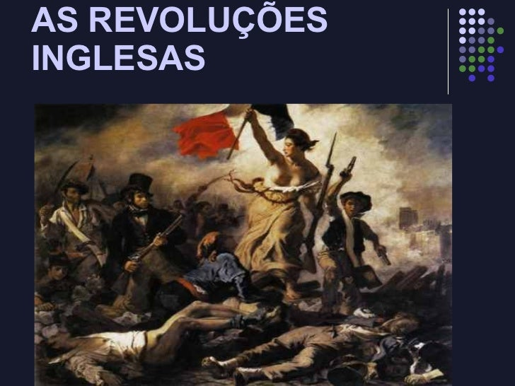 AS REVOLUÇÕES INGLESAS