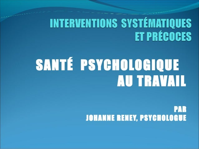 SANTÉ PSYCHOLOGIQUE AU TRAVAIL PAR JOHANNE RENEY, PSYCHOLOGUE