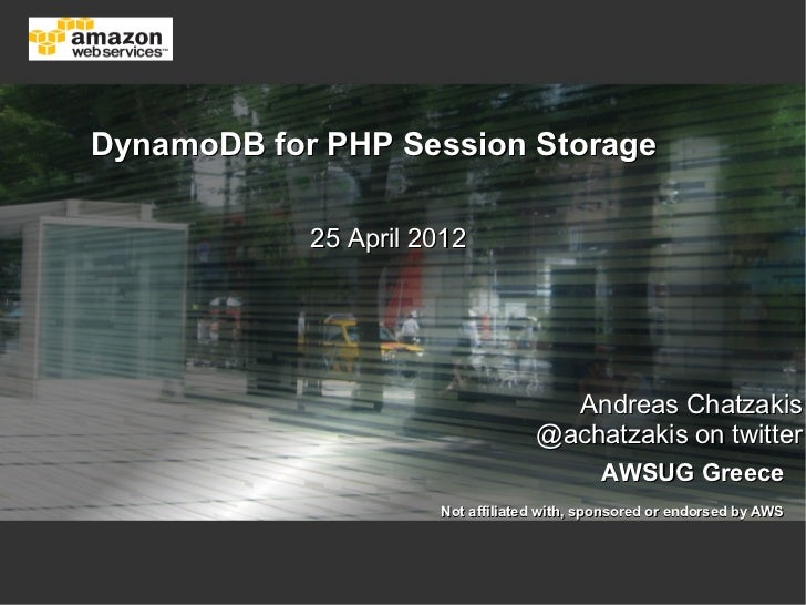 DynamoDB for PHP Session Storage            25 April 2012                                     Andreas Chatzakis           ...