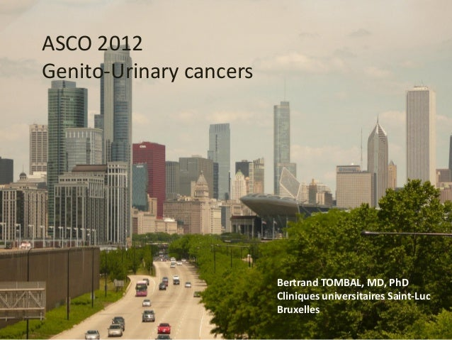ASCO 2012Genito-Urinary cancers                         Bertrand TOMBAL, MD, PhD                         Cliniques univers...