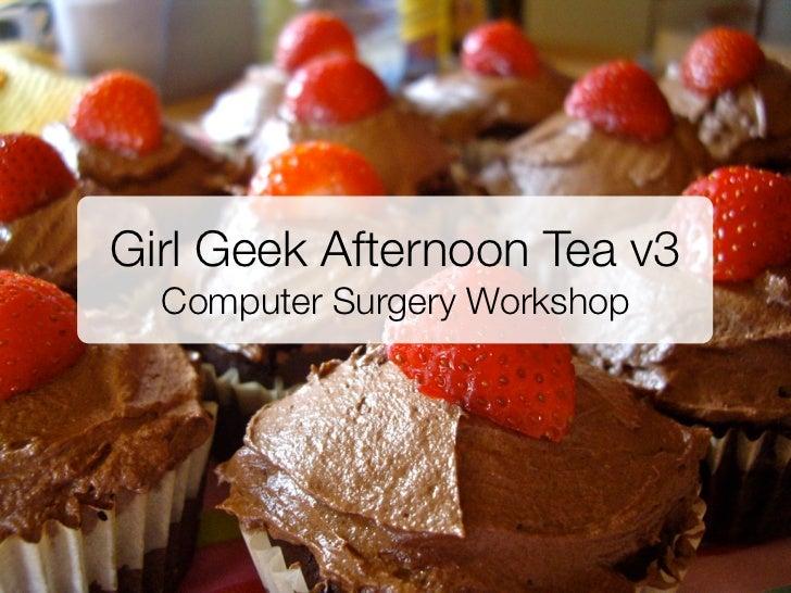 Girl Geek Afternoon Tea v3  Computer Surgery Workshop