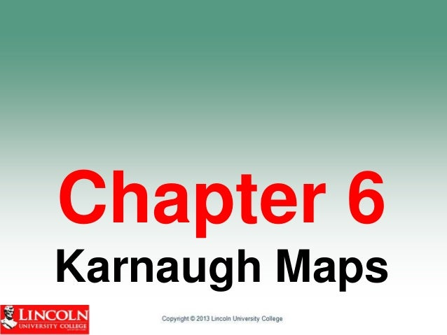 Subject Name Code Credit Hours Digital Electronics and Logic Design DEL-244 3 Chapter 6 Karnaugh Maps