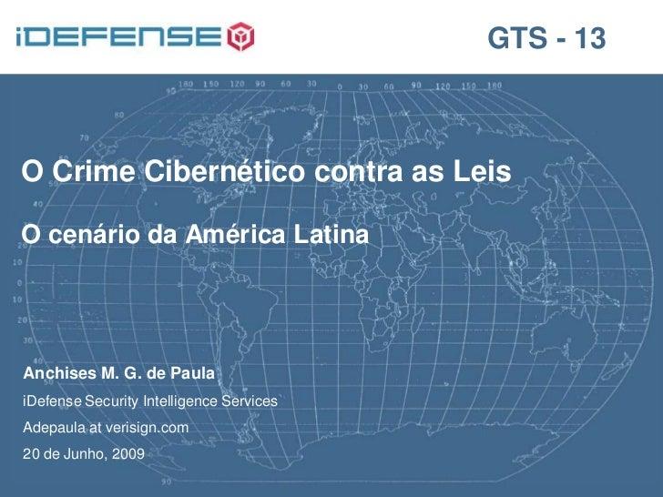 GTS - 13O Crime Cibernético contra as LeisO cenário da América LatinaAnchises M. G. de PaulaiDefense Security Intelligence...
