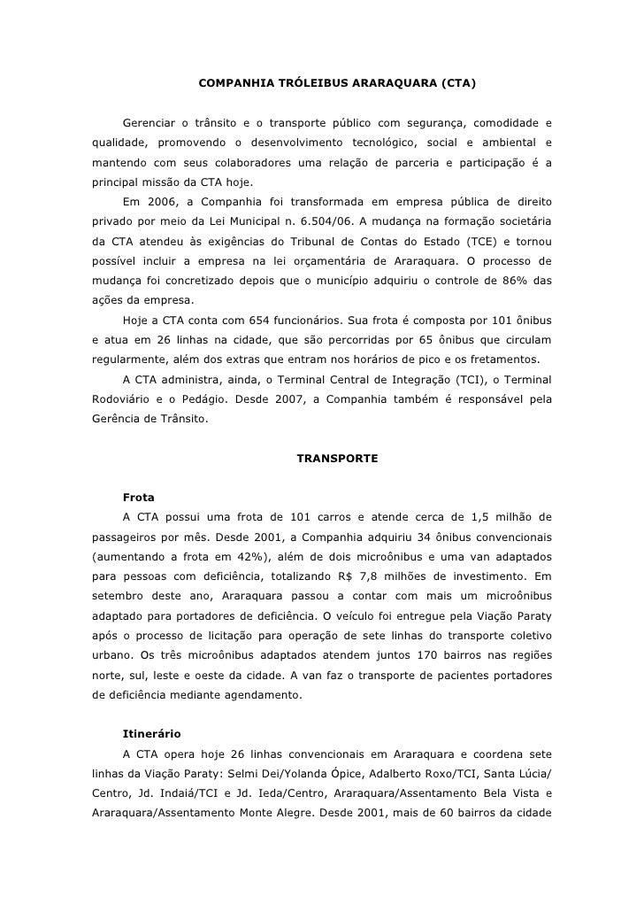 COMPANHIA TRÓLEIBUS ARARAQUARA (CTA)     Gerenciar o trânsito e o transporte público com segurança, comodidade equalidade,...