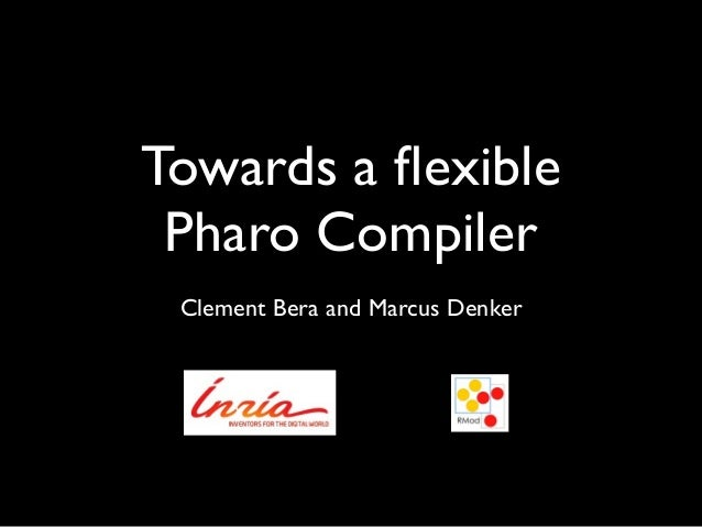 Towards a flexible Pharo Compiler Clement Bera and Marcus Denker