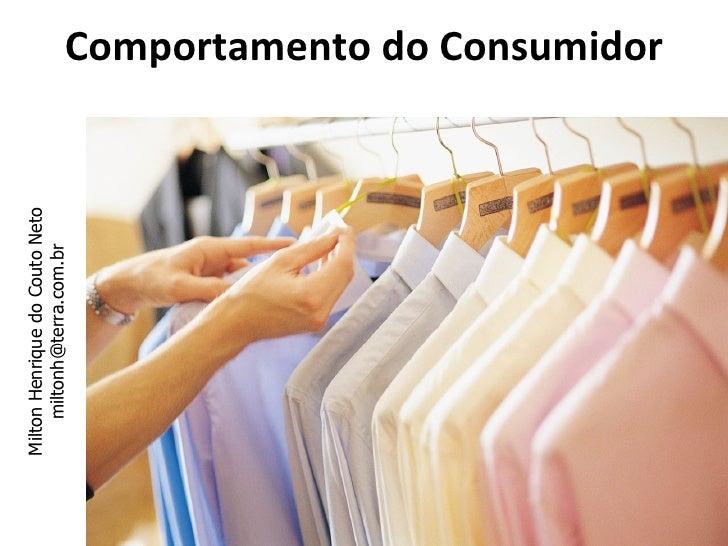 Milton Henrique do Couto Neto     miltonh@terra.com.br       Comportamento do Consumidor