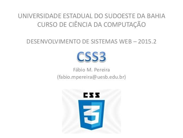 UNIVERSIDADE ESTADUAL DO SUDOESTE DA BAHIA CURSO DE CIÊNCIA DA COMPUTAÇÃO DESENVOLVIMENTO DE SISTEMAS WEB – 2015.2 Fábio M...