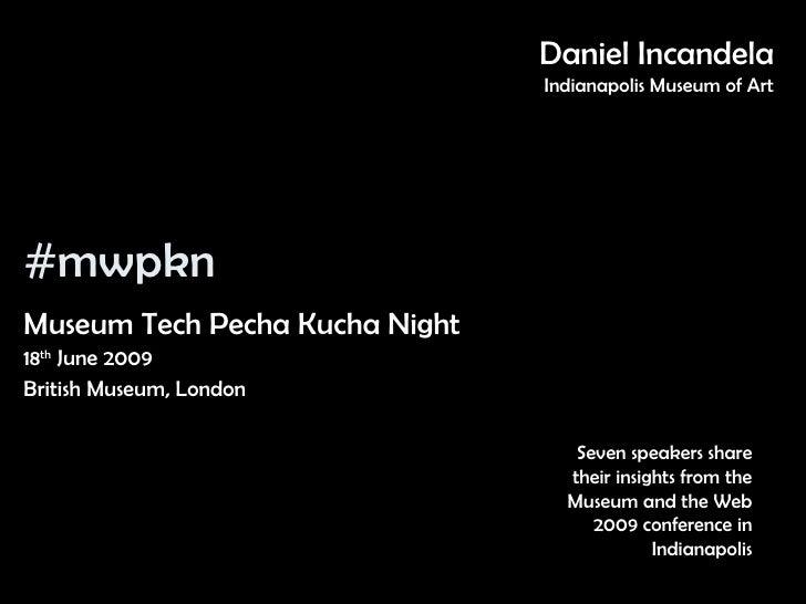 #mwpkn <ul><li>Museum Tech Pecha Kucha Night </li></ul><ul><li>18 th  June 2009  </li></ul><ul><li>British Museum, London ...
