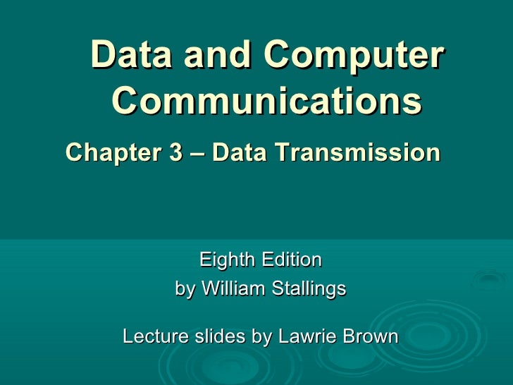 Data and Computer Communications Eighth Edition by William Stallings Lecture slides by Lawrie Brown Chapter 3 – Data Trans...