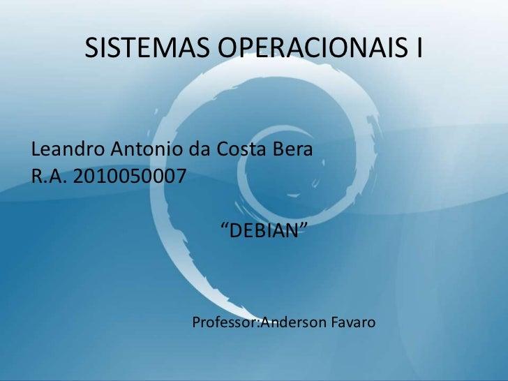 SISTEMAS OPERACIONAIS I<br />Leandro Antonio da Costa Bera<br />R.A. 2010050007<br />                                     ...