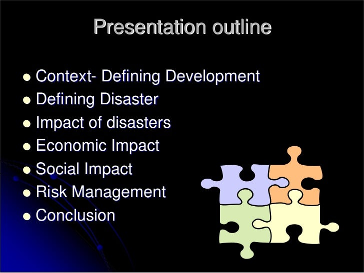 Presentation outline  Context- Defining Development Defining Disaster Impact of disasters Economic Impact Social Impact Ri...