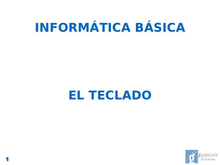 INFORMÁTICA BÁSICA            EL TECLADO     1