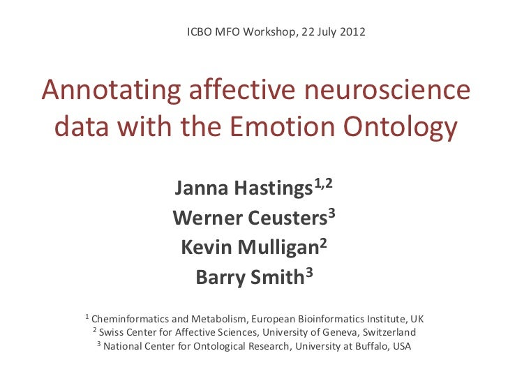 ICBO MFO Workshop, 22 July 2012Annotating affective neuroscience data with the Emotion Ontology                        Jan...