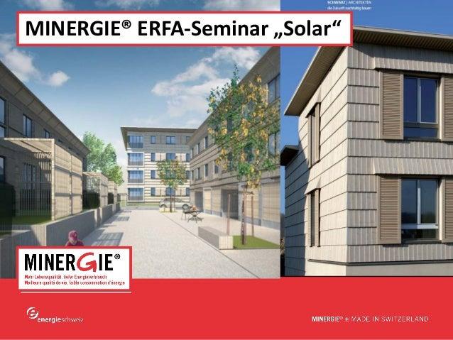 "www.minergie.chMINERGIE® ERFA-Seminar ""Solar"""