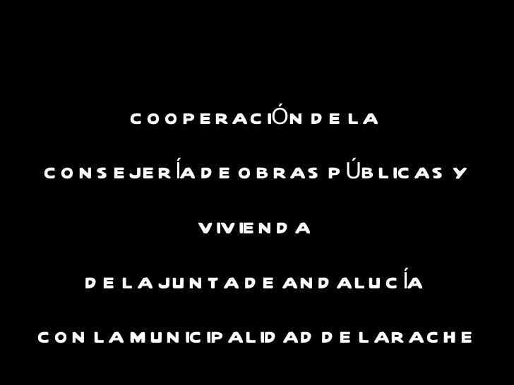 COOPERACIÓN DE LA  CONSEJERÍA DE OBRAS PÚBLICAS Y VIVIENDA  DE LA JUNTA DE ANDALUCÍA  CON LA MUNICIPALIDAD DE LARACHE