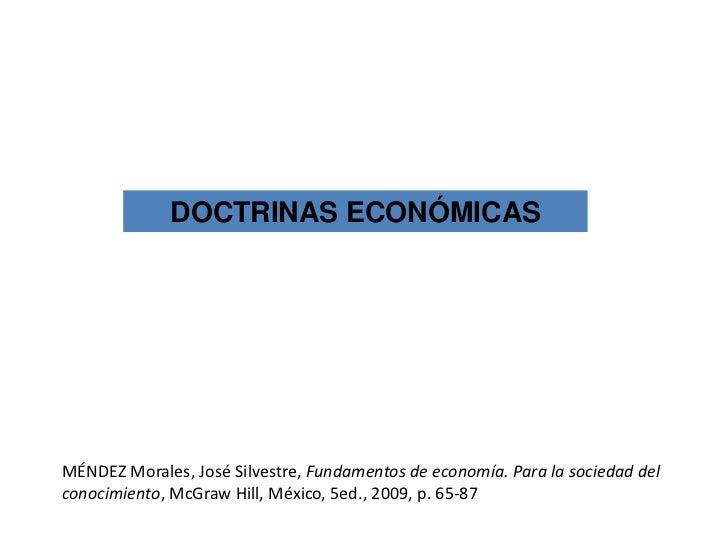 DOCTRINAS ECONÓMICASMÉNDEZ Morales, José Silvestre, Fundamentos de economía. Para la sociedad delconocimiento, McGraw Hill...