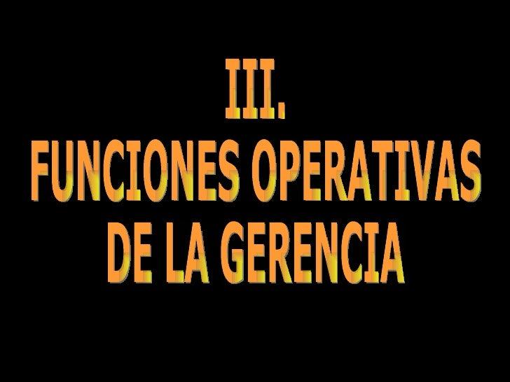 III. FUNCIONES OPERATIVAS DE LA GERENCIA