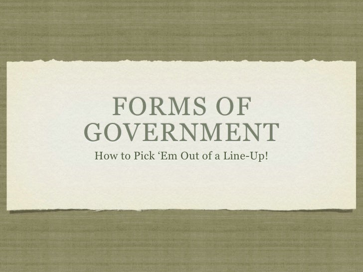 FORMS OFGOVERNMENTHow to Pick 'Em Out of a Line-Up!