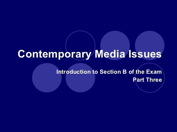 Contemporary Media Issues Introduction to Section B of the Exam Part Three