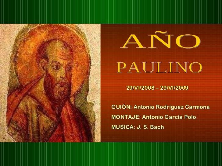 AÑO PAULINO 29/VI/2008 – 29/VI/2009 GUIÓN: Antonio Rodríguez Carmona MONTAJE: Antonio García Polo MUSICA: J. S. Bach