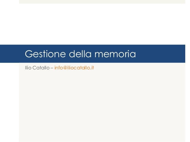 Gestione della memoria Ilio Catallo – Politecnico di Milano ilio.catallo@polimi.it