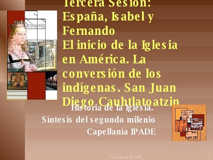 Tercera Sesión: España, Isabel y Fernando El inicio de la Iglesia en América. La conversión de los indígenas. San Juan Die...