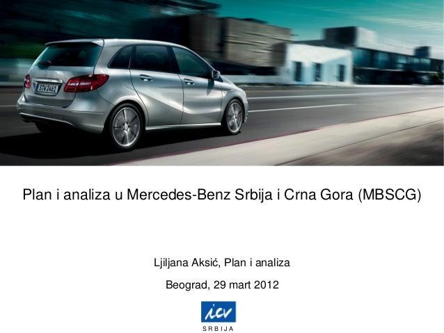 Plan i analiza u Mercedes-Benz Srbija i Crna Gora (MBSCG)Ljiljana Aksić, Plan i analizaBeograd, 29 mart 2012S R B I J A