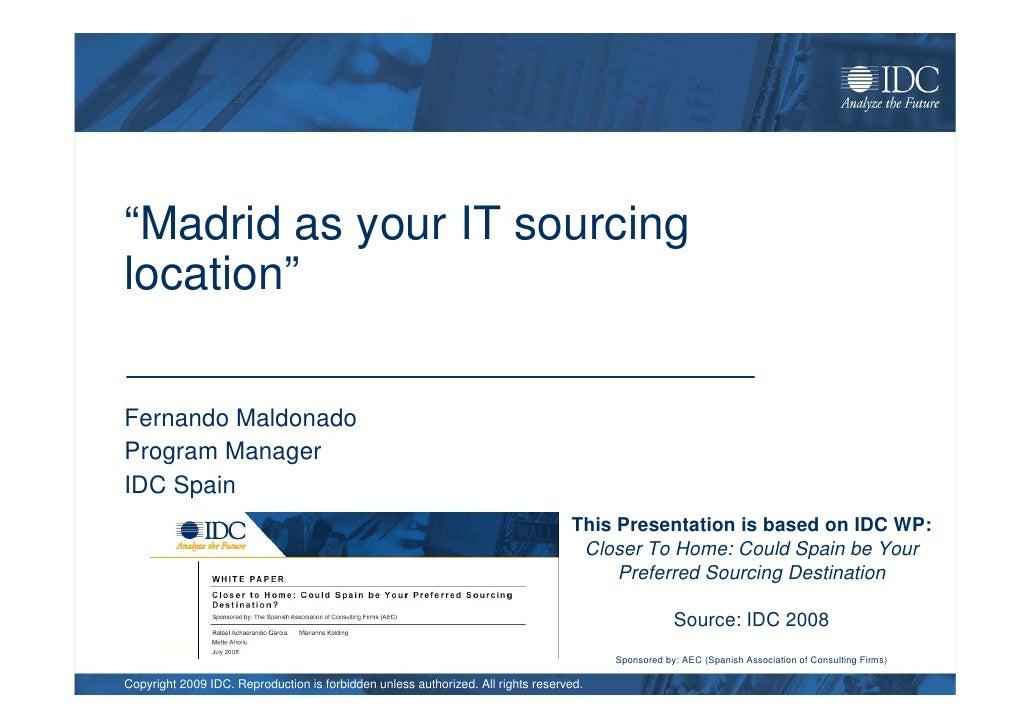 """Madrid as your IT sourcing location""  Fernando Maldonado Program Manager IDC Spain                                       ..."