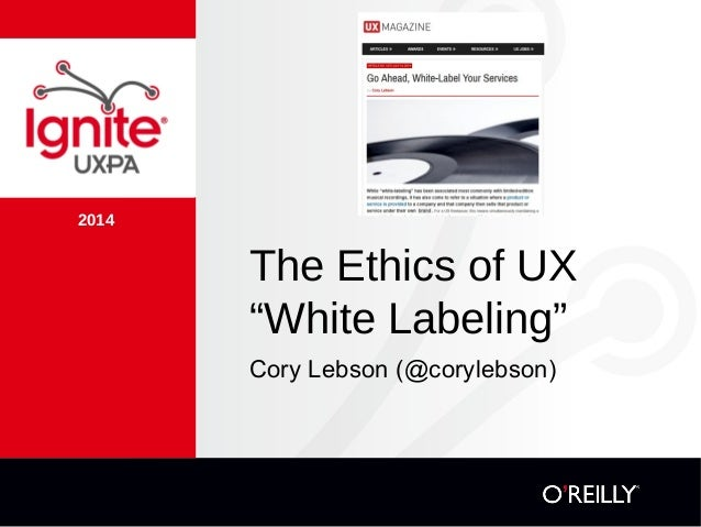 """2014 The Ethics of UX """"White Labeling"""" Cory Lebson (@corylebson)"""