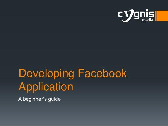 Developing Facebook Application A beginner's guide