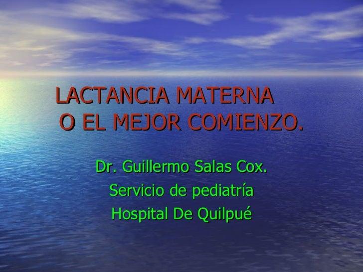 LACTANCIA MATERNA  O EL MEJOR COMIENZO. Dr. Guillermo Salas Cox. Servicio de pediatría Hospital De Quilpué