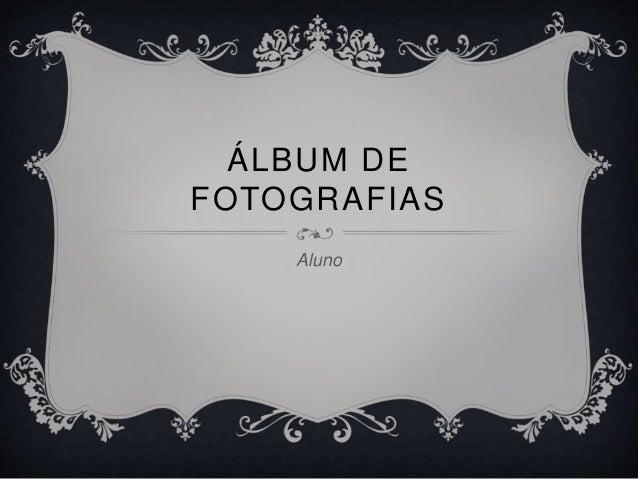ÁLBUM DE FOTOGRAFIAS Aluno