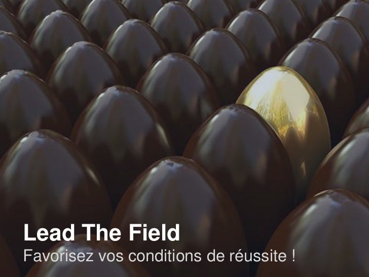 Lead The FieldFavorisez vos conditions de réussite !