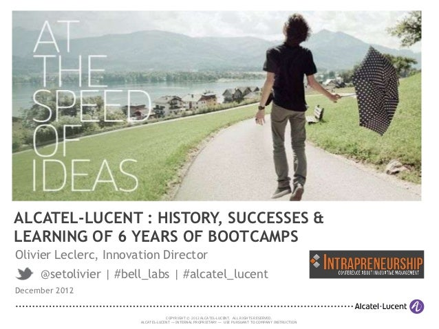 ALCATEL-LUCENT : HISTORY, SUCCESSES &LEARNING OF 6 YEARS OF BOOTCAMPSOlivier Leclerc, Innovation Director     @setolivier ...