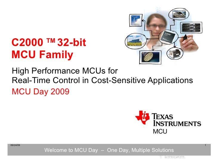 C2000  TM  32-bit MCU Family High Performance MCUs for Real-Time Control in Cost-Sensitive Applications MCU Day 2009 09/24...