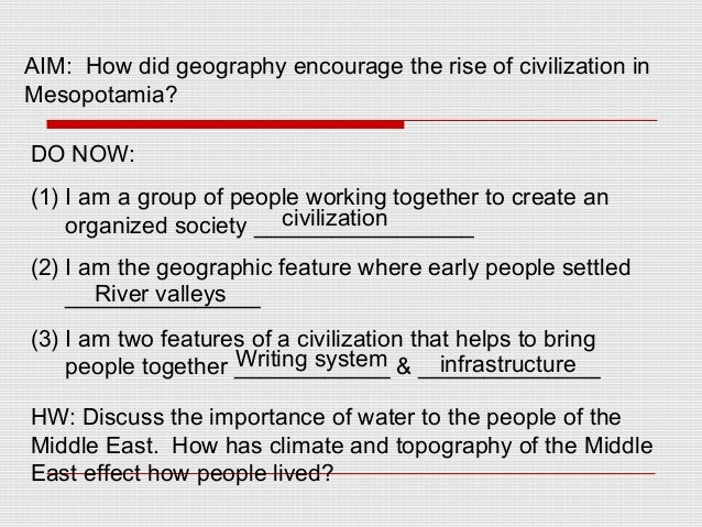 AIM: How did geography encourage the rise of civilization in Mesopotamia? DO NOW: (1) I am a group of people working toget...
