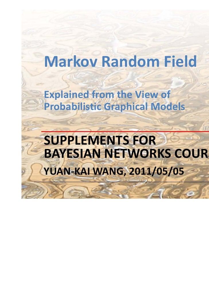 MarkovRandomFieldExplainedfromtheViewofProbabilisticGraphicalModelsSUPPLEMENTS FORBAYESIANNETWORKSCOURSEYUAN‐K...